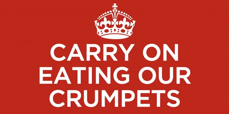 Carry on eating crumpets